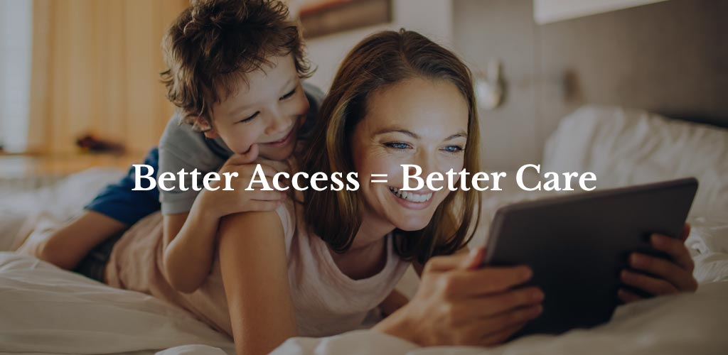 Better Access = Better Care